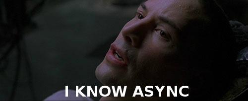 I know async