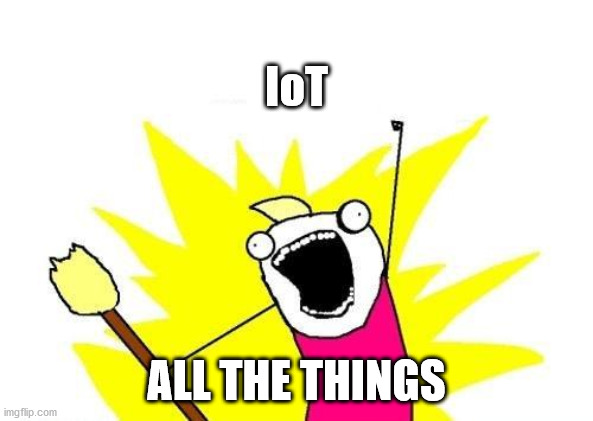 IoT all the things (meme)